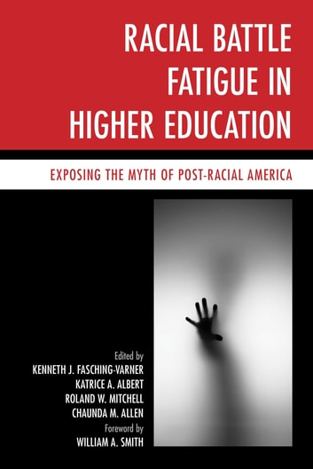 Racial Battle Fatigue in Higher Education - Exposing the Myth of Post-Racial America ebook by