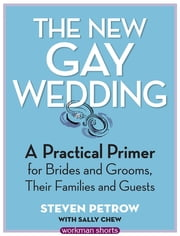 The New Gay Wedding - A Practical Primer for Brides and Grooms, Their Families and Guests: A Workman Short ebook by Sally Chew,Steven Petrow