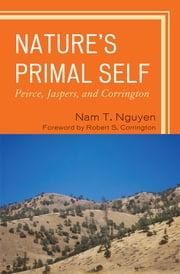 Nature's Primal Self - Peirce, Jaspers, and Corrington ebook by Nam T. Nguyen