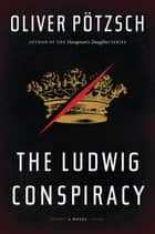 The Ludwig Conspiracy ebook by Oliver Pötzsch,Anthea Bell