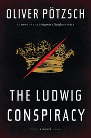 The Ludwig Conspiracy ebook by Oliver Pötzsch,Anthea Bell,Pia Götz