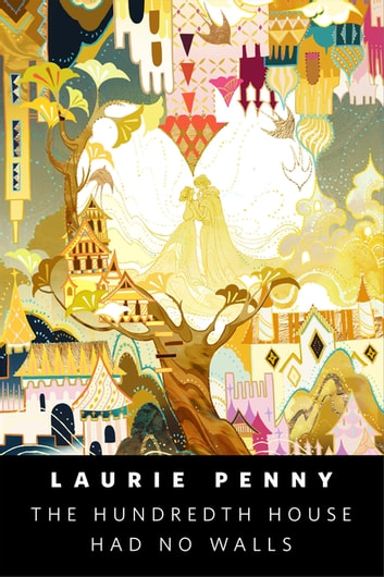 The Hundredth House Had No Walls - A Tor.com Original ebook by Laurie Penny
