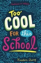 Too Cool for This School ebook by Kristen Tracy