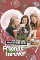 Friends forever ebook by Heidi de Vries-Flier