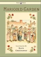 Marigold Garden - Pictures and Rhymes - Illustrated by Kate Greenaway ebook by Kate Greenaway