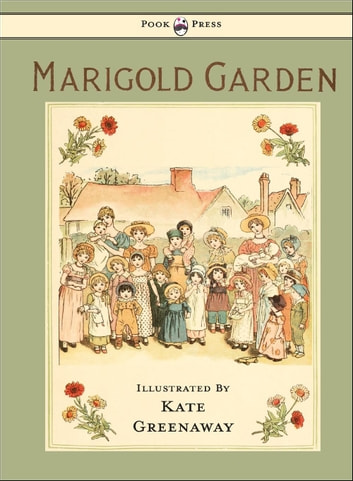 Marigold Garden - Pictures and Rhymes - Illustrated by Kate Greenaway ebook by