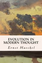 Evolution in Modern Thought ebook by Ernst Haeckel
