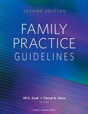 Family Practice Guidelines - Second Edition ebook by Jill C. Cash, MSN, APN, FNP-BC,Cheryl A. Glass, MSN, WHNP, RN-BC