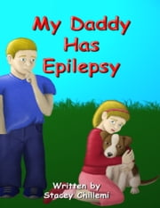 My Daddy Has Epilepsy ebook by Stacey Chillemi