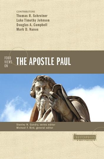 Four Views on the Apostle Paul ebook by Stanley N. Gundry,Douglas A. Campbell,Mark D. Nanos,Luke Timothy Johnson,Thomas R. Schreiner,Michael F. Bird