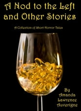 A Nod to the Left and Other Stories: A Collection of Short Horror Tales ebook by Amanda Lawrence Auverigne