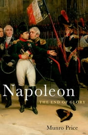 Napoleon - The End of Glory ebook by Munro Price