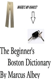 The Beginner's Boston Dictionary ebook by Marcus Albey