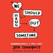 We Should Hang Out Sometime - Embarrassingly, a true story audiobook by Josh Sundquist