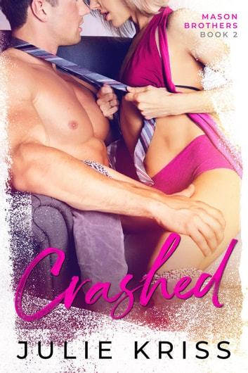 Crashed - Mason Brothers, #2 ebook by Julie Kriss