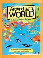 Around the World - A Colorful Atlas for Kids ebook by Anita Ganeri, Christopher Corr