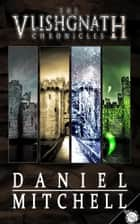 The Vlishgnath Chronicles ebook by Daniel Mitchell