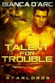 Talent For Trouble ebook by Bianca D'Arc