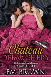 The Chateau Debauchery Starter Set ebook by Em Brown