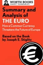 Summary and Analysis of The Euro: How a Common Currency Threatens the Future of Europe ebook by Worth Books
