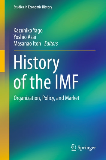 History of the IMF - Organization, Policy, and Market ebook by