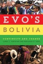 Evo's Bolivia - Continuity and Change ebook by Linda C. Farthing, Benjamin H. Kohl