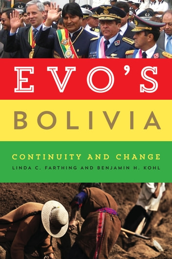Evo's Bolivia - Continuity and Change ebook by Linda C. Farthing,Benjamin H. Kohl