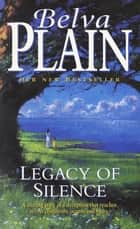 Legacy of Silence ebook by Belva Plain
