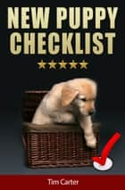 New Puppy Checklist ebook by Tim Carter