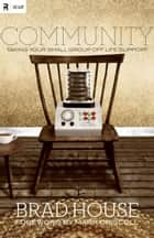 Community: Taking Your Small Group off Life Support ebook by Brad House, Mark Driscoll