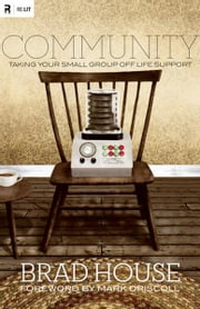 Community: Taking Your Small Group off Life Support ebook by Brad House,Mark Driscoll