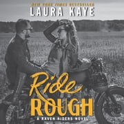 Ride Rough - A Raven Riders Novel audiobook by Laura Kaye