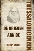De brieven aan de Thessalonicenzen ebook by Robert Govett