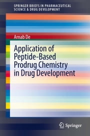 Application of Peptide-Based Prodrug Chemistry in Drug Development ebook by Arnab De