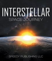 Interstellar Space Journey - Space Book for Kids ebook by Speedy Publishing