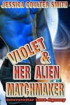 Violet and Her Alien Matchmaker ebook by Jessica Coulter Smith