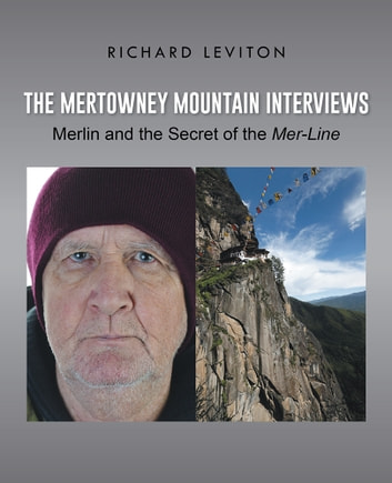 The Mertowney Mountain Interviews - Merlin and the Secret of the Mer-Line ebook by Richard Leviton