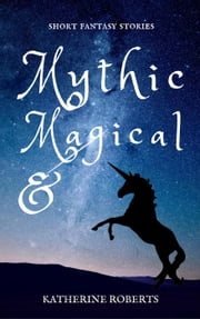 Mythic and Magical ebook by Katherine Roberts