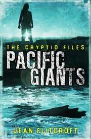 The Cryptid Files: Pacific Giants: Mysteries and monsters from around the world ebook by Jean Flitcroft