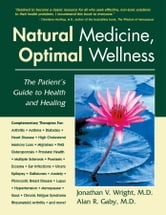 Natural Medicine, Optimal Wellness - The Patient's Guide to Health and Healing ebook by Jonathan V. Wright,Alan R.  Gaby