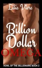 Billion Dollar Omega (The Billionaire's Howl Book 2) ebook by Lilia Viera