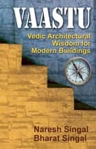 VAASTU: Vedic Architectural Wisdom for Modern Buildings ebook by Naresh Singal