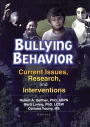 Bullying Behavior - Current Issues, Research, and Interventions ebook by Corinna Young,Marti T Loring