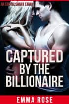 Captured by the Billionaire ebook by Emma Rose