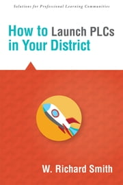 How to Launch PLCs in Your District ebook by W. Richard Smith