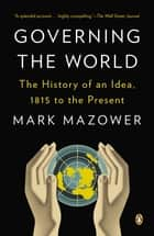 Governing the World ebook by Mark Mazower
