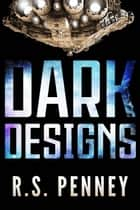 Dark Designs ebook by R.S. Penney