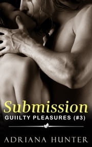 Submission: Guilty Pleasures #3 (BBW Romance) ebook by Adriana Hunter