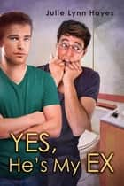 Yes, He's My Ex ebook by Julie Lynn Hayes