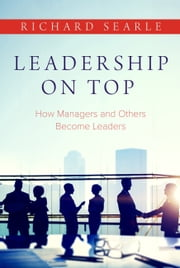 Leadership On Top - How Managers and Others Become Leaders ebook by Richard Searle